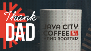 Thank Dad, Java City Coffee, Receive 10% off your order of $20 or more on Father's Day. Use code DAD10.